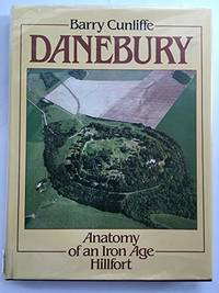 image of Danebury: Anatomy of an Iron Age Hillfort (Batsford Studies in Archaeology)