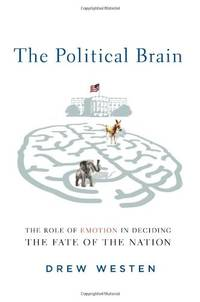 image of The Political Brain: How People Vote and How to Change Their Minds: The Role of Emotion in Deciding the Fate of the Nation