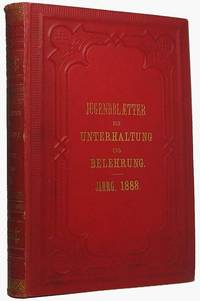 Jugendblätter für Unterhaltung und Belehrung... Jahrgang 1888 by  Isabella (gegrundet) BRAUN - First Edition - 1888 - from Main Street Fine Books & Manuscripts, ABAA and Biblio.co.uk