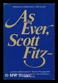 image of As Ever, Scott Fitz--; Letters between F. Scott Fitzgerald and His Literary Agent Harold Ober, 1919-1940. Edited by Matthew J. Bruccoli, with the Assistance of Jennifer McCabe Atkinson. Foreword by Scottie Fitzgerald Smith
