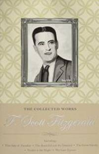 The Collected Works of F. Scott Fitzgerald (Wordsworth Special Editions) by F. Scott Fitzgerald - Paperback - 2011-03-15 - from Books Express and Biblio.com