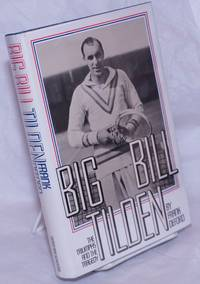 image of Big Bill Tilden: the triumphs and the tragedy