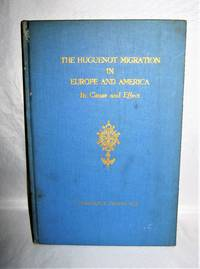 The Huguenot Migration in Europe and America, Its Cause and Effect
