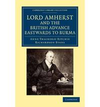 Lord Amherst and the British Advance Eastwards to Burma (Cambridge Library Collection - Naval and Military History)