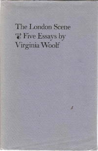 The London Scene Five Essays By Virginia Woolf By Virginia Woolf  The London Scene Five Essays By Virginia Woolf By Virginia Woolf  First  Edition   Custom Service also Compare And Contrast Essay Topics For High School  Comparative Essay Thesis Statement