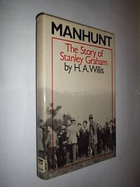 Manhunt. The Story Of Stanley Graham by Willis H.A - First Edition - 1979 - from Flashbackbooks (SKU: biblio1164 F17185)