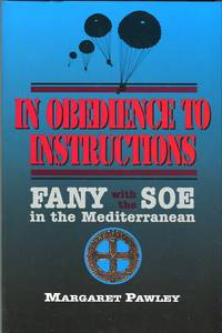 In Obedience to Instructions: FANY with the SOE in the Mediterranean
