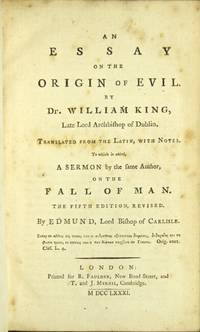 An essay on the origin of evil ... Translated from the Latin, with notes. To which is added, a sermon by the same author, on the fall of man. The fifth edition, revised. By Edmund [Law], Lord Bishop of Carlisle