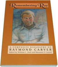 REMEMBERING RAY: A Composite Biography of Raymond Carver
