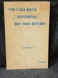 """""""Oh Call Back Yesterday, Bid Time Return"""""""