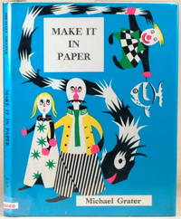 MAKE IT IN PAPER A Simple Introduction to Paper Sculpture for Children,  Teachers and Students by  Michael Grater - Hardcover - Signed - 1973 - from Gravelly Run Antiquarians and Biblio.com