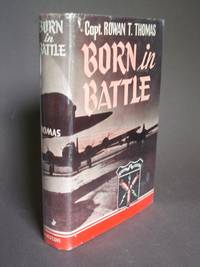 Born in Battle: Round the World Adventures of the 513th Bombardment Squadron by  Rowan T Thomas - Signed First Edition - 1944 - from Bookworks and Biblio.com.au