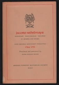 Jacobo Sedelmayr: Missionary, Frontiersman, Explorer in Arizona and Sonora. Four Original Manuscript Narratives 1744-1751 (Great Southwest Travels Series, no. 1)