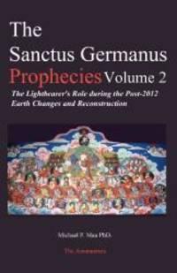 The Sanctus Germanus Prophecies, Vol. 2: The Lightbearer's Role During the Post-2012 Earth...