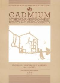 Cadmium in the Human Environment: Toxicity and Carcinogenicity (IARC Scientific Publications)
