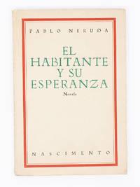 El habitante y su esperanza; Novela by  PABLO NERUDA  - Paperback  - First Edition  - 1926  - from Captain's Bookshelf, Inc., ABAA (SKU: 32451)