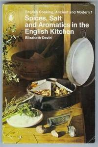 image of Spices, Salt and Aromatics in the English Kitchen (English Cooking, Ancient and Modern 1)