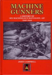 Machine-Gunners : A History of 6 (six) Australian Machine-Gun Battalion 1942 - 1944