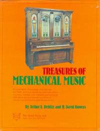 Treasures of Mechanical Music. A compilation of Hundreds of Tracker Bar, Key Frame, and Note Layouts for Automatic Music Machines, Together with Historical and Technical Information and a Collector's Portfolio of Outstanding Mechanical Musical Instruments