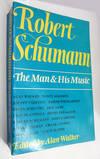 Robert Schumann: The Man & His Music.