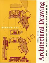 Architectural Drawing: A Visual Compendium of Types and Methods (2nd edition)