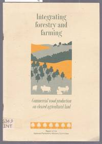 image of Integrating Forestry and Farming - Commercial Wood Production on Cleared Agricultural Land - Report of the National Plantations Advisory Committee - Includes Book Apendix A, B, C