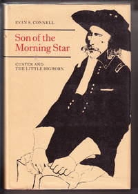Son of the Morning Star:  Custer and the Little Big Horn by  Evan S Connell - First Edition - 1984 - from Iron Engine and Biblio.com
