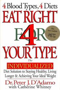 image of Eat Right 4 Your Type: The Individualized Diet Solution to Staying Healthy, Living Longer_Achieving Your Ideal Weight