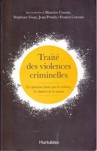 Traité des violences criminelles.  Les questions posées par la violence, les réponses de la science.