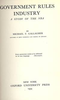 GOVERNMENT RULES INDUSTRY by  Michael F GALLAGHER - Hardcover - 1934 - from Antic Hay Books (SKU: 44739)