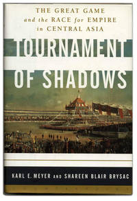 Tournament of Shadows: The Great Game and the Race for Empire in Central  Asia  - 1st Edition/1st Printing