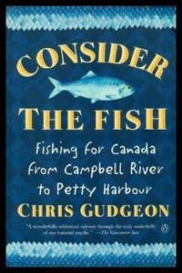image of CONSIDER THE FISH - Fishing for Canada from Campbell River to Petty Harbour
