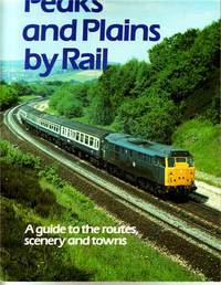 Peaks and Plains By Rail.  A Guide to the Routes, scenery and Towns.