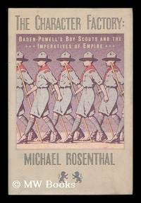 image of The Character Factory : Baden-Powell and the Origins of the Boy Scout Movement