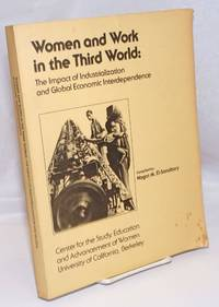 image of Women and work in the Third World:  the impact of industrialization and global economic interdependence. Proceedings of two conferences held May 6-7, 1982 and April 14-15, 1983 at the University of California, Berkeley