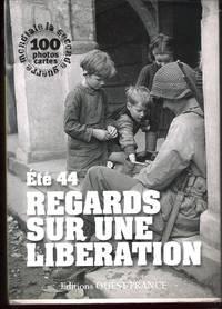 REGARDS SUR UNE LIBERATION, ETE 44. La seconda guerra mondiale -100 photos cartes