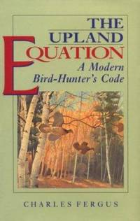 image of The Upland Equation : A Modern Bird-Hunter's Code