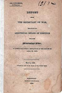 REPORT FROM THE SECRETARY OF WAR, RELATIVE TO ADDITIONAL MEANS OF DEFENCE FOR THE MISSISSIPPI RIVER.  In Compliance with a Resolution of the Senate on April 28, 1826.; May 8, 1826.  Printed by order of the Senate of the United States