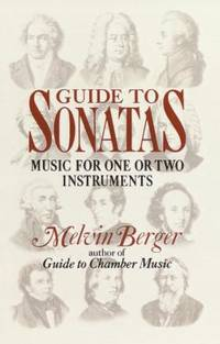 Guide to Sonatas : Music for One or Two Instruments by Melvin Berger - Paperback - 1990 - from ThriftBooks and Biblio.com