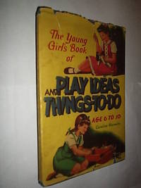 The Young Girl's Book Of Play Ideas And Things To Do