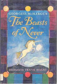 Beasts of Never: A History Natural and Unnatural of Monsters Mythical and Magical