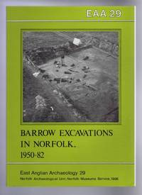 Barrow Excavations in Norfolk 1950-82. East Anglian Archaeology 29, 1986