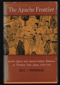 The Apache Frontier: Jacobo Ugarte and Spanish-Indian Relations in Northern New Spain, 1769-1791 (Civilization of the American Indian Series)
