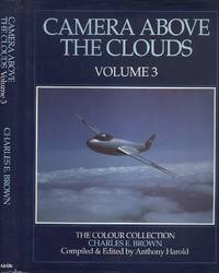 Camera Above the Clouds Volume 3: The Colour Collection - Aviation Photographs of Charles E. Brown