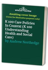 K 100 Care Policies In Context (K 100 Understanding Health and Social Care)