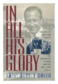 image of In All His Glory: The Life of William S. Paley : The Legendary Tycoon and His Brilliant Circle