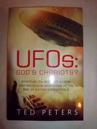 Ufos - God's Chariots?: Spirituality, Ancient Aliens, and Religious Yearnings in the Age of...