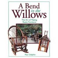 A BEND IN THE WILLOWS The Art of Making Rustic Furniture