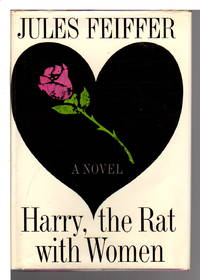 HARRY THE RAT WITH WOMEN. by  Jules Feiffer - First Edition - (1963) - from Bookfever.com, IOBA and Biblio.com