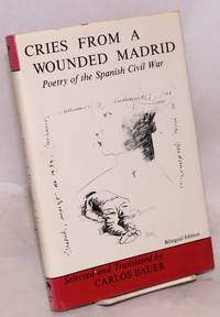 Cries from a wounded Madrid; poetry of the Spanish Civil War, bilingual edition